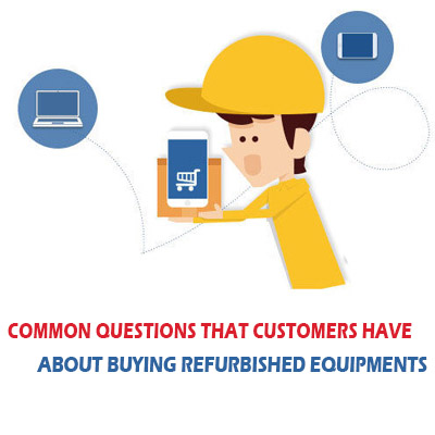 Common Questions That Customers Have About Buying Refurbished Equipments